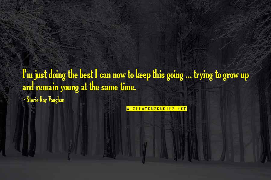 Can't Grow Up Quotes By Stevie Ray Vaughan: I'm just doing the best I can now