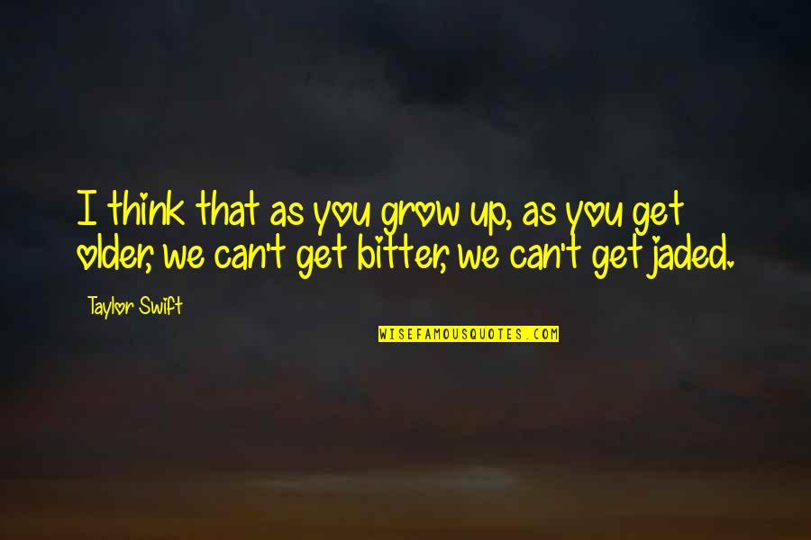 Can't Grow Up Quotes By Taylor Swift: I think that as you grow up, as
