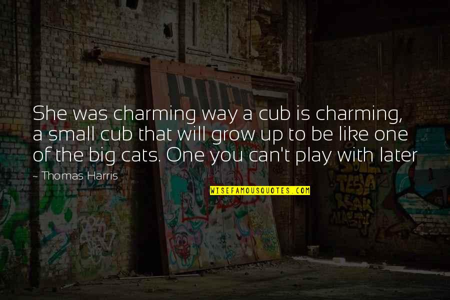 Can't Grow Up Quotes By Thomas Harris: She was charming way a cub is charming,