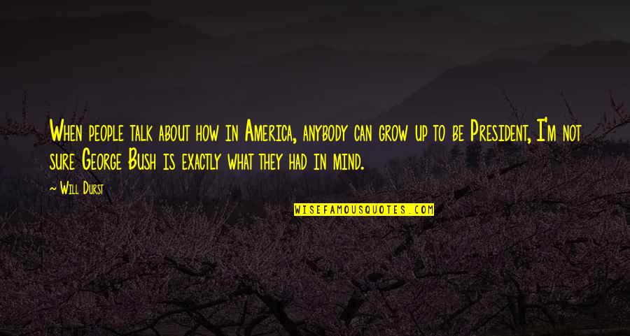 Can't Grow Up Quotes By Will Durst: When people talk about how in America, anybody