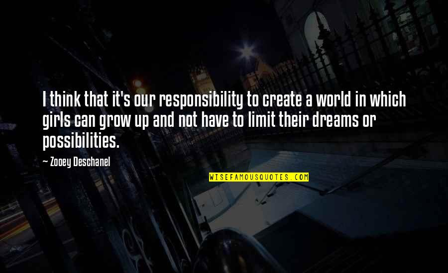 Can't Grow Up Quotes By Zooey Deschanel: I think that it's our responsibility to create