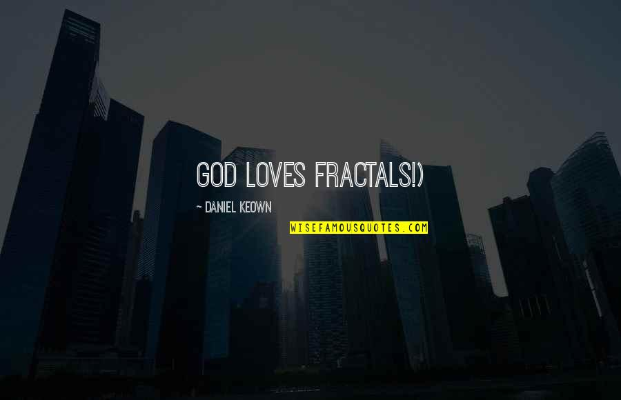 Can't Handle Your Liquor Quotes By Daniel Keown: God loves fractals!)