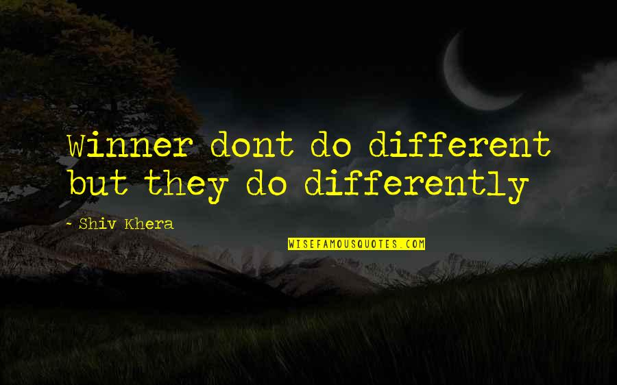 Can't Handle Your Liquor Quotes By Shiv Khera: Winner dont do different but they do differently