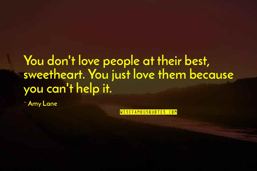 Can't Help You Love Quotes By Amy Lane: You don't love people at their best, sweetheart.