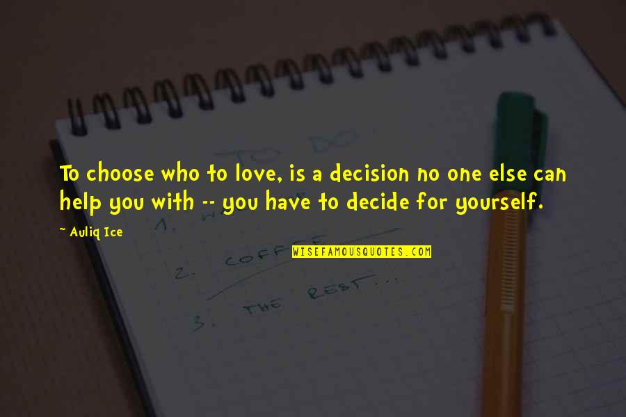 Can't Help You Love Quotes By Auliq Ice: To choose who to love, is a decision