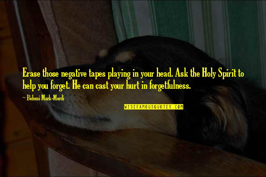 Can't Help You Love Quotes By Bidemi Mark-Mordi: Erase those negative tapes playing in your head.