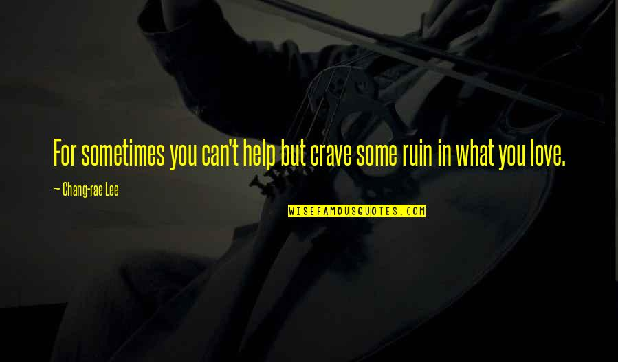 Can't Help You Love Quotes By Chang-rae Lee: For sometimes you can't help but crave some