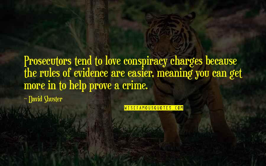 Can't Help You Love Quotes By David Shuster: Prosecutors tend to love conspiracy charges because the