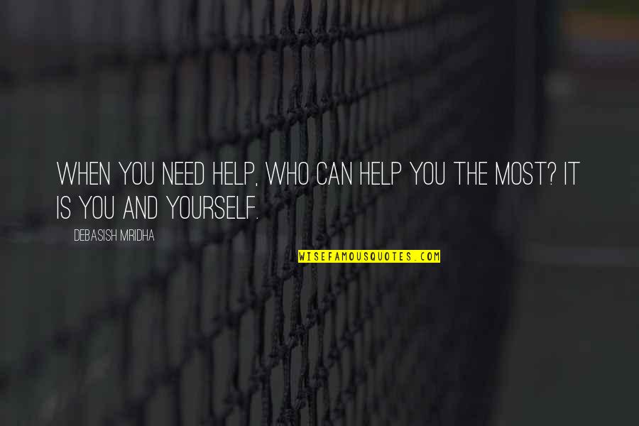 Can't Help You Love Quotes By Debasish Mridha: When you need help, who can help you