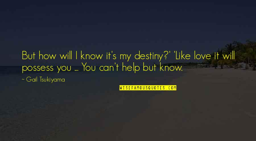 Can't Help You Love Quotes By Gail Tsukiyama: But how will I know it's my destiny?'