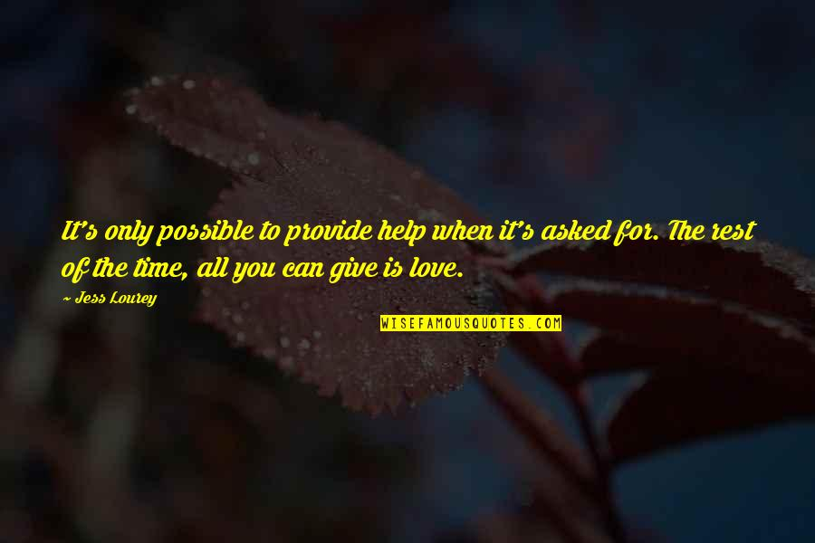 Can't Help You Love Quotes By Jess Lourey: It's only possible to provide help when it's