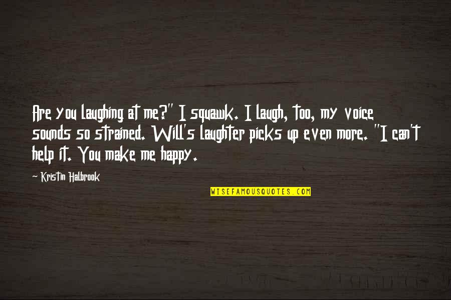 "Can't Help You Love Quotes By Kristin Halbrook: Are you laughing at me?"" I squawk. I"