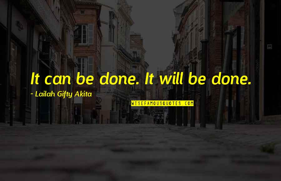 Can't Help You Love Quotes By Lailah Gifty Akita: It can be done. It will be done.