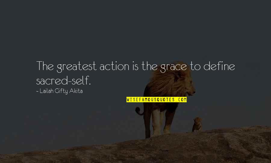 Can't Help You Love Quotes By Lailah Gifty Akita: The greatest action is the grace to define