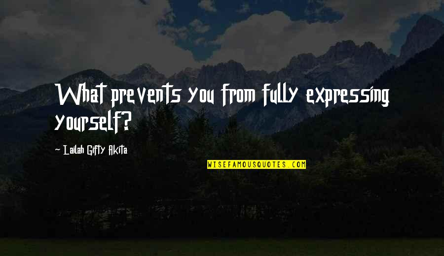Can't Help You Love Quotes By Lailah Gifty Akita: What prevents you from fully expressing yourself?