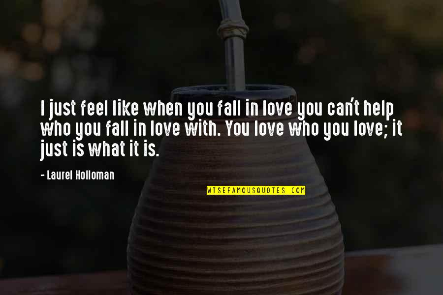 Can't Help You Love Quotes By Laurel Holloman: I just feel like when you fall in