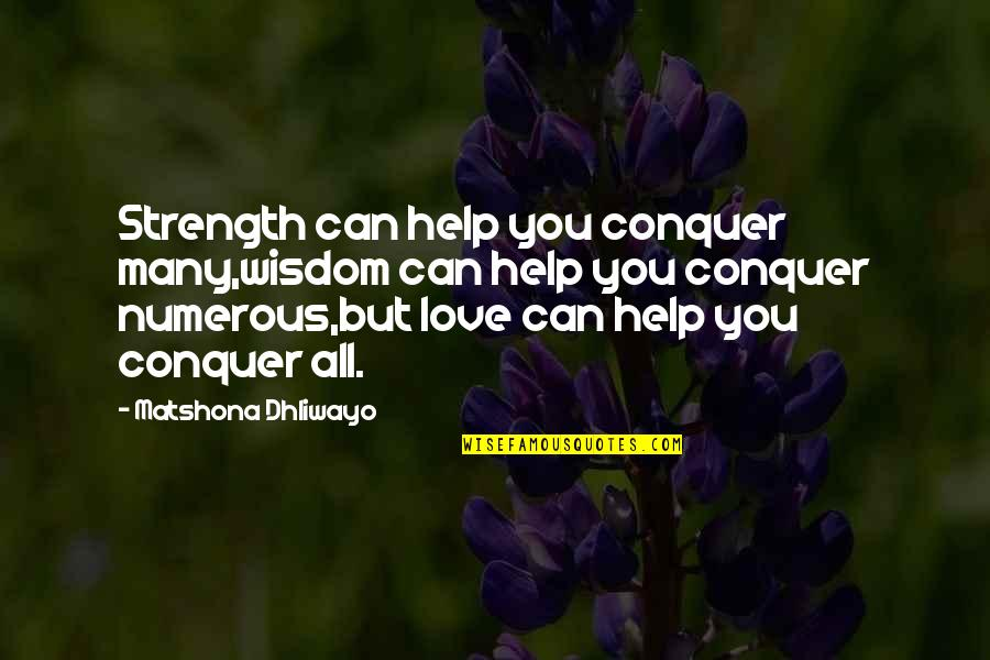Can't Help You Love Quotes By Matshona Dhliwayo: Strength can help you conquer many,wisdom can help