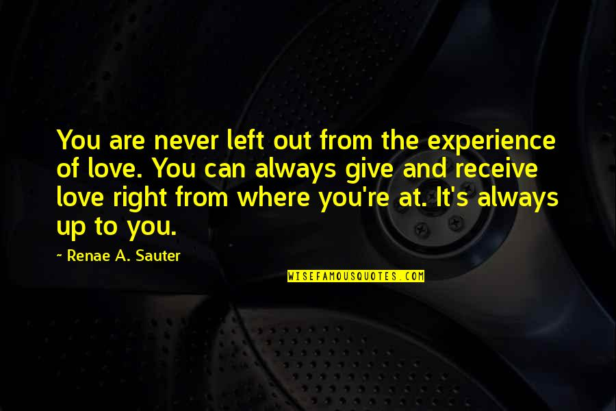 Can't Help You Love Quotes By Renae A. Sauter: You are never left out from the experience