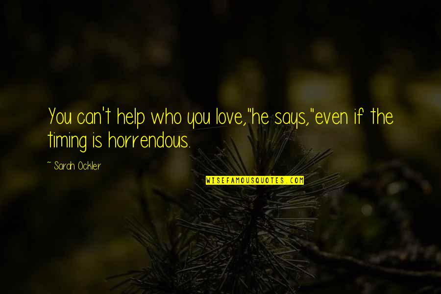 "Can't Help You Love Quotes By Sarah Ockler: You can't help who you love,""he says,""even if"