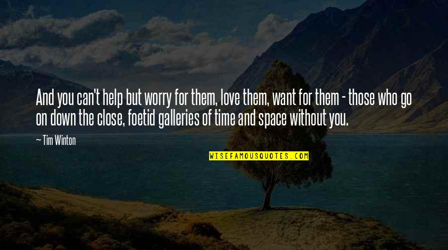 Can't Help You Love Quotes By Tim Winton: And you can't help but worry for them,