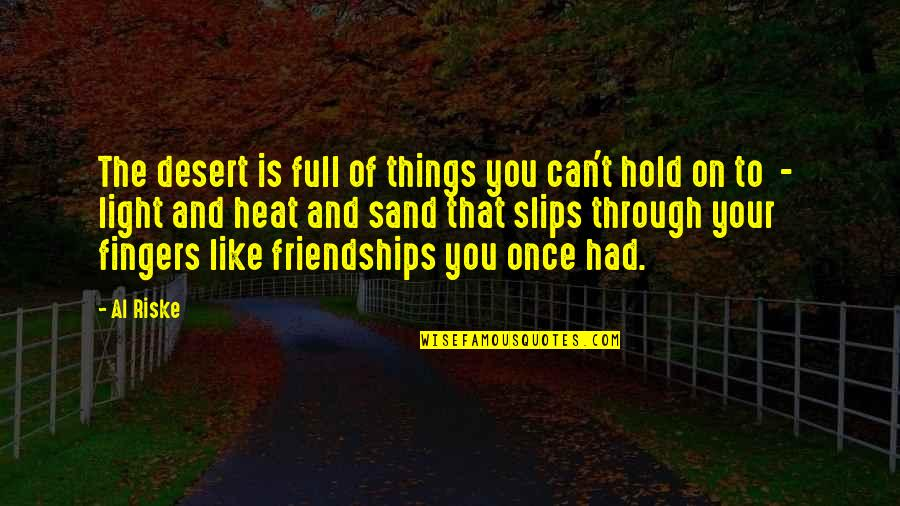 Can't Hold On Quotes By Al Riske: The desert is full of things you can't
