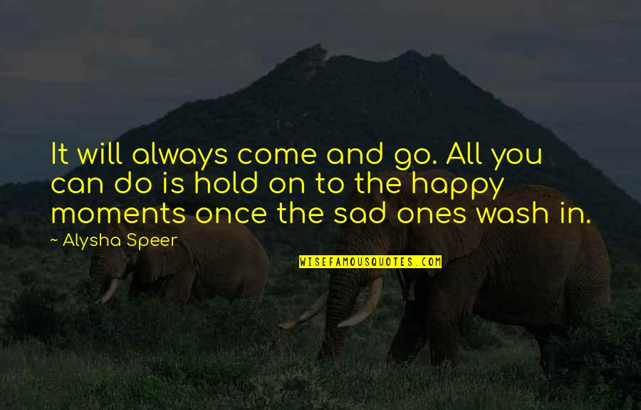 Can't Hold On Quotes By Alysha Speer: It will always come and go. All you