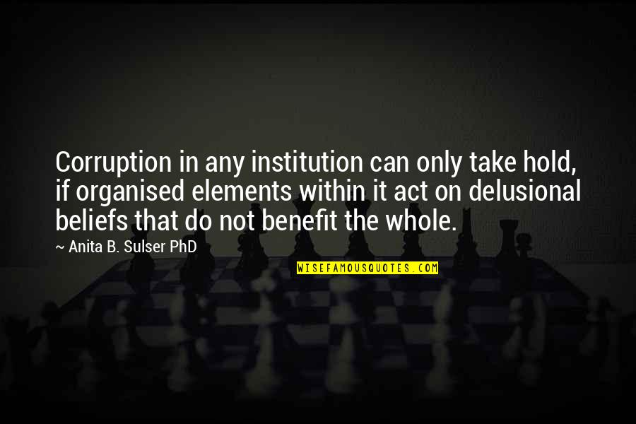 Can't Hold On Quotes By Anita B. Sulser PhD: Corruption in any institution can only take hold,