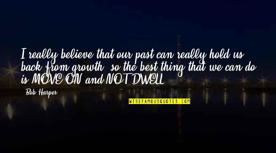 Can't Hold On Quotes By Bob Harper: I really believe that our past can really