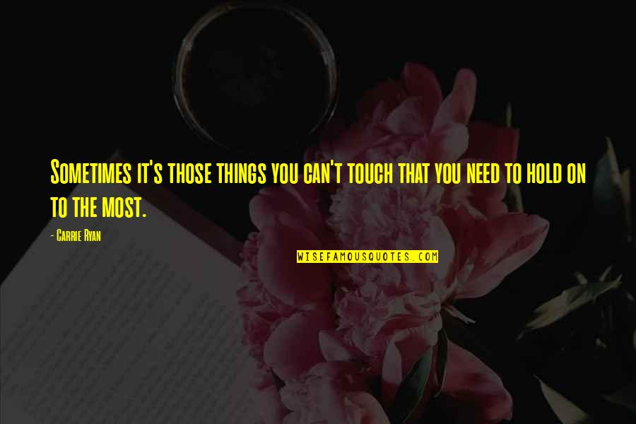 Can't Hold On Quotes By Carrie Ryan: Sometimes it's those things you can't touch that
