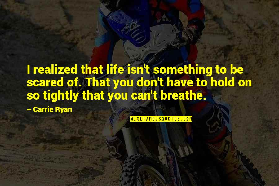 Can't Hold On Quotes By Carrie Ryan: I realized that life isn't something to be