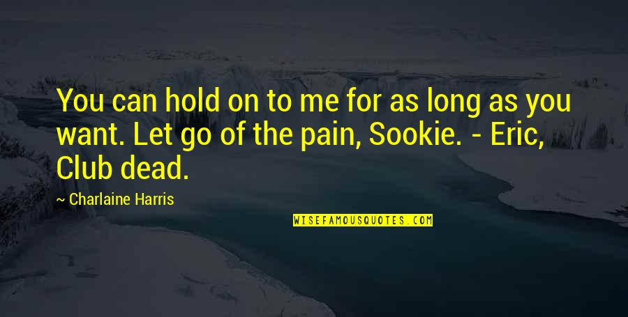 Can't Hold On Quotes By Charlaine Harris: You can hold on to me for as