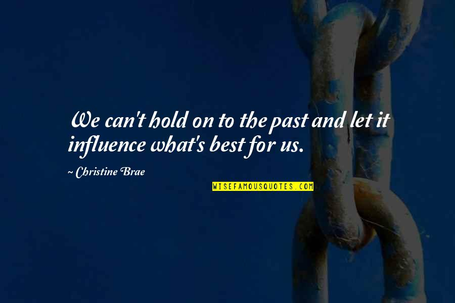 Can't Hold On Quotes By Christine Brae: We can't hold on to the past and
