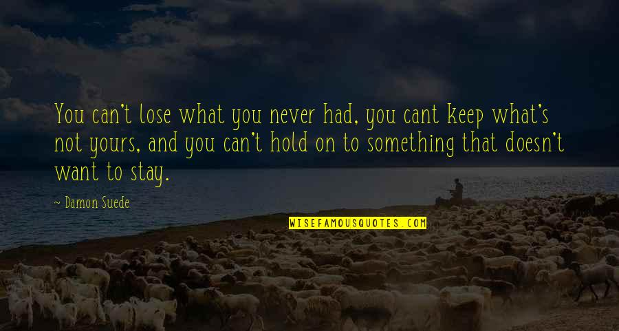 Can't Hold On Quotes By Damon Suede: You can't lose what you never had, you