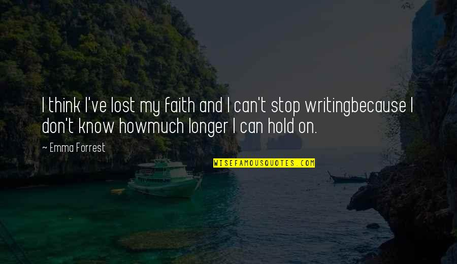 Can't Hold On Quotes By Emma Forrest: I think I've lost my faith and I