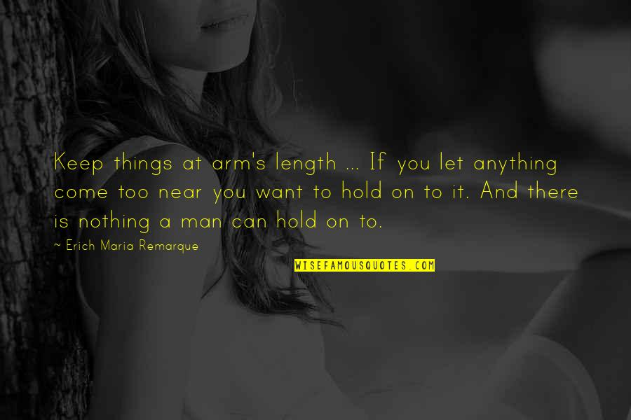 Can't Hold On Quotes By Erich Maria Remarque: Keep things at arm's length ... If you