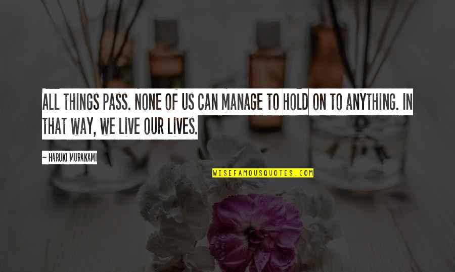 Can't Hold On Quotes By Haruki Murakami: All things pass. None of us can manage