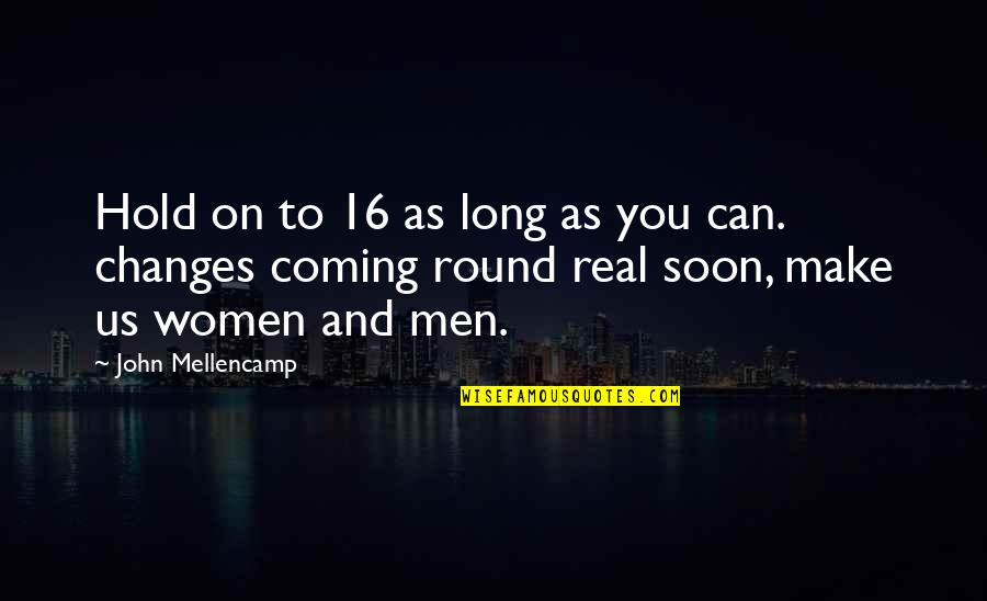 Can't Hold On Quotes By John Mellencamp: Hold on to 16 as long as you