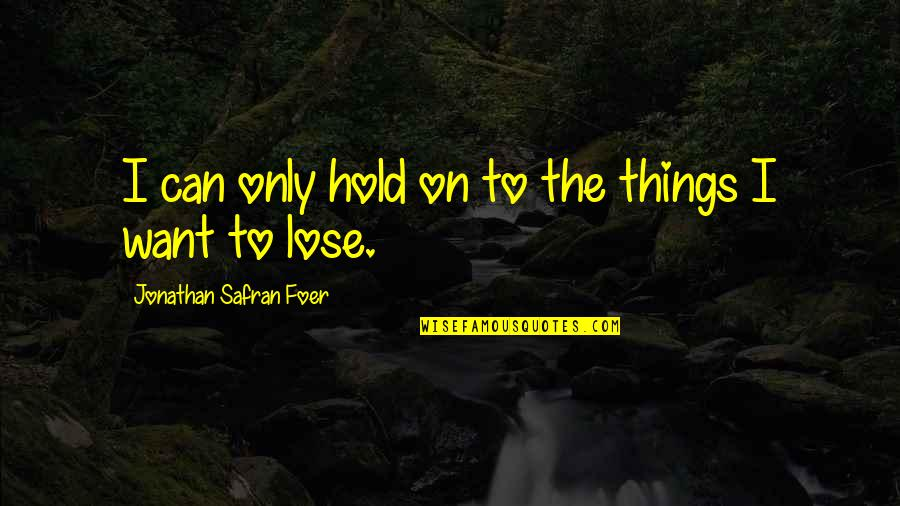 Can't Hold On Quotes By Jonathan Safran Foer: I can only hold on to the things