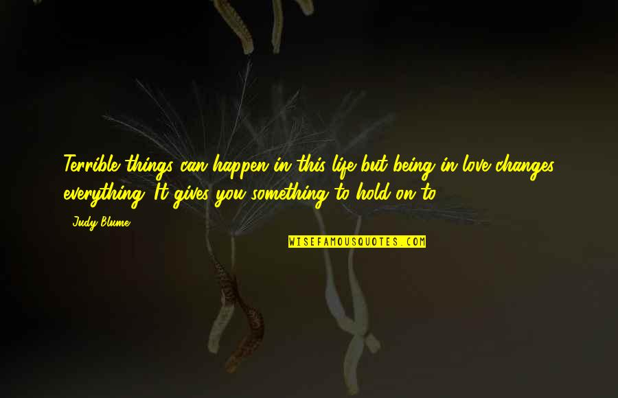 Can't Hold On Quotes By Judy Blume: Terrible things can happen in this life but