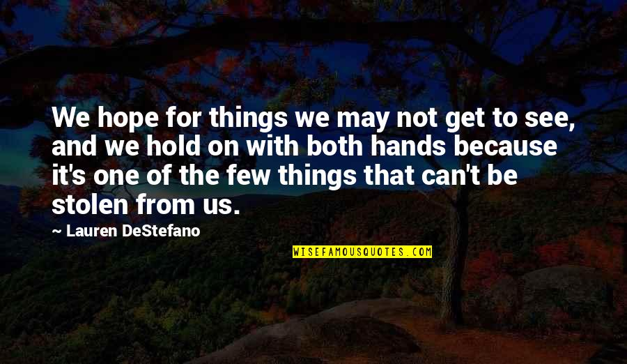 Can't Hold On Quotes By Lauren DeStefano: We hope for things we may not get