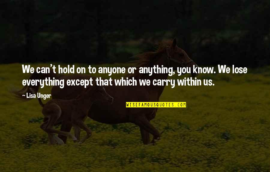 Can't Hold On Quotes By Lisa Unger: We can't hold on to anyone or anything,
