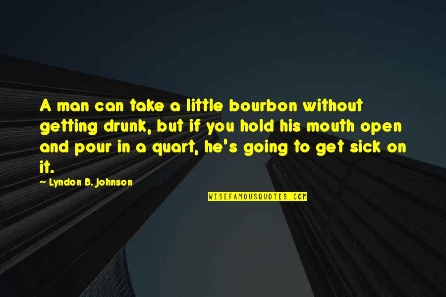 Can't Hold On Quotes By Lyndon B. Johnson: A man can take a little bourbon without