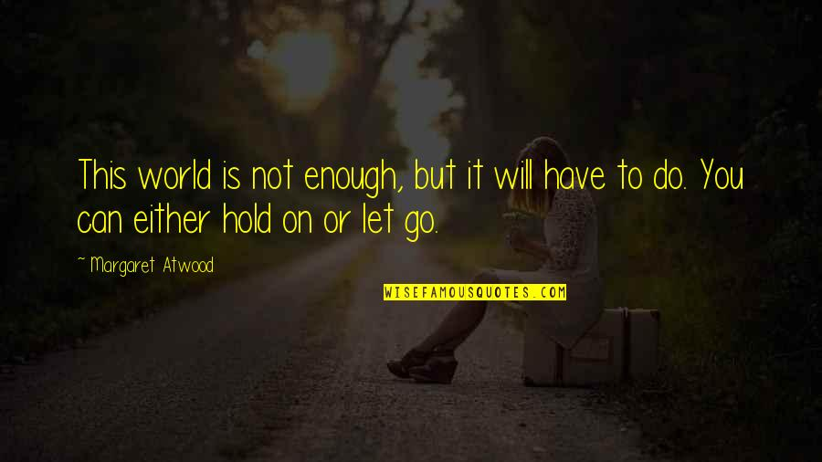 Can't Hold On Quotes By Margaret Atwood: This world is not enough, but it will