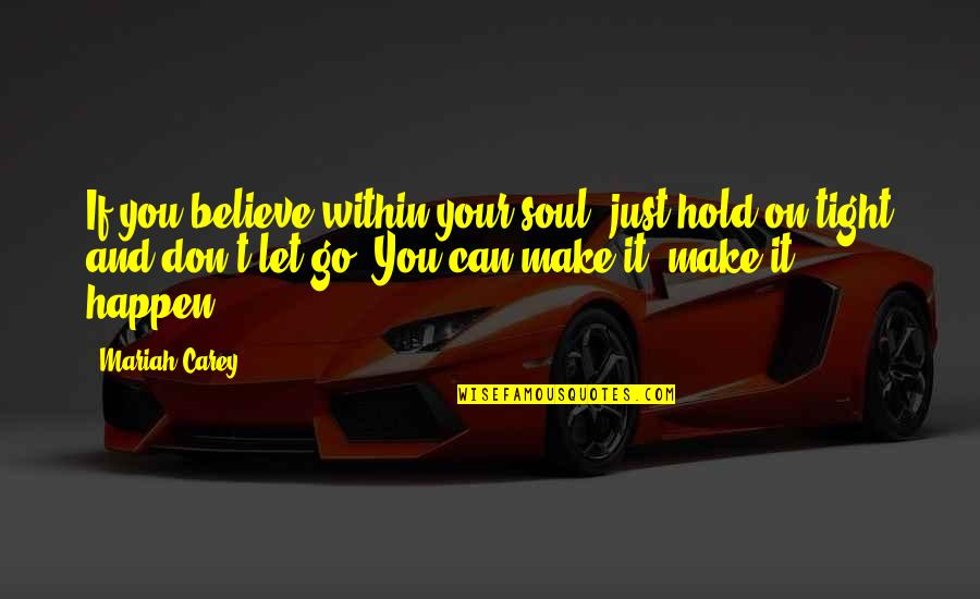 Can't Hold On Quotes By Mariah Carey: If you believe within your soul, just hold