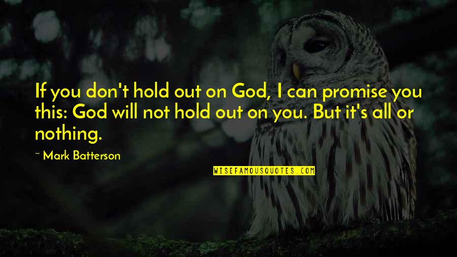 Can't Hold On Quotes By Mark Batterson: If you don't hold out on God, I