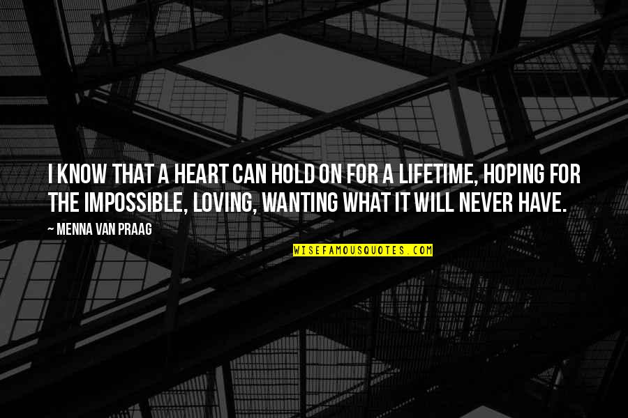 Can't Hold On Quotes By Menna Van Praag: I know that a heart can hold on