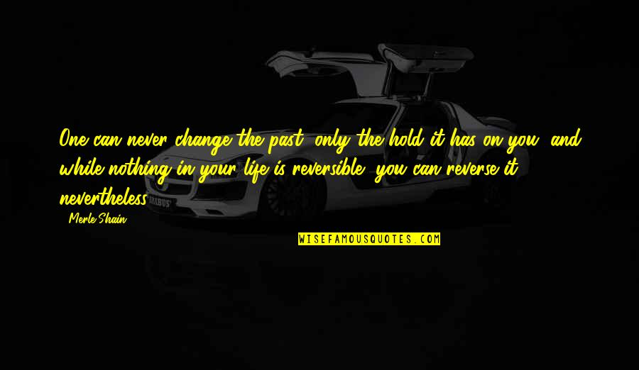 Can't Hold On Quotes By Merle Shain: One can never change the past, only the