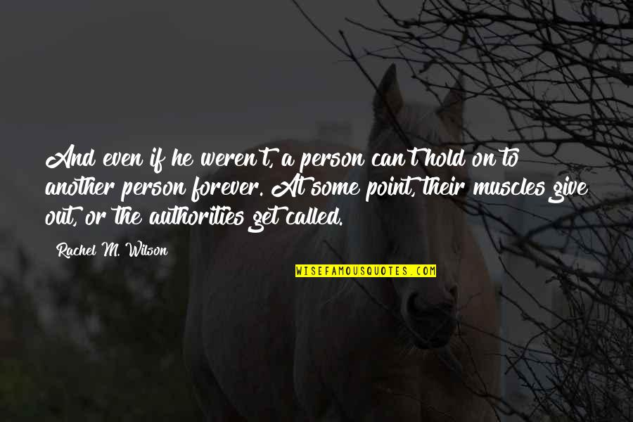 Can't Hold On Quotes By Rachel M. Wilson: And even if he weren't, a person can't