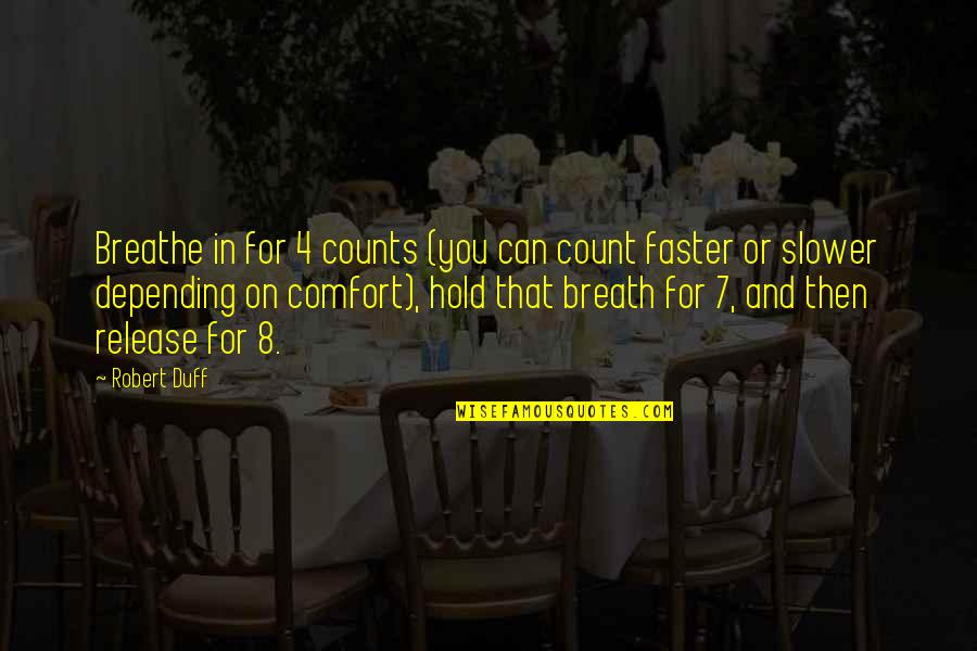 Can't Hold On Quotes By Robert Duff: Breathe in for 4 counts (you can count