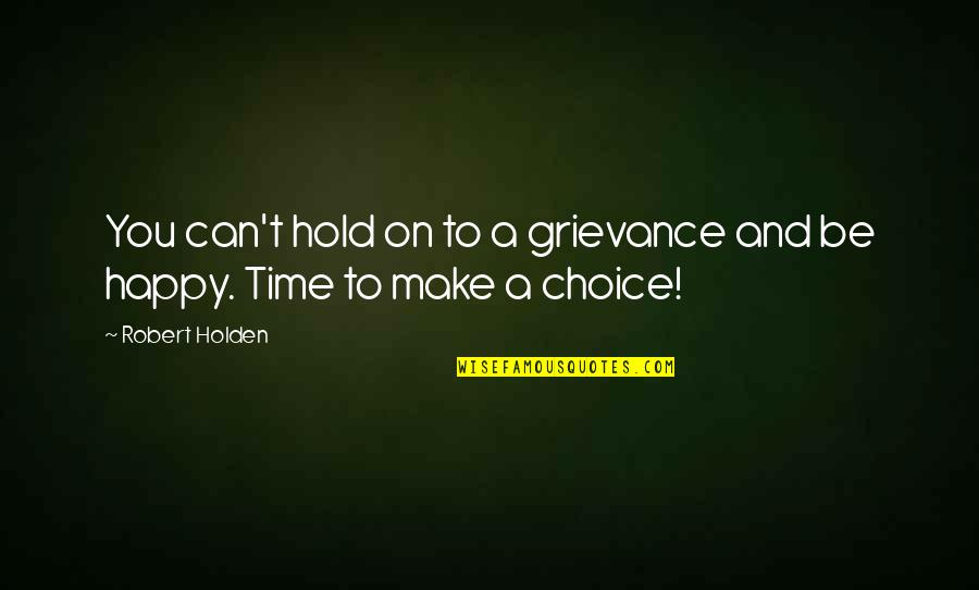 Can't Hold On Quotes By Robert Holden: You can't hold on to a grievance and